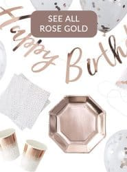 SEE ALL ROSE GOLD PARTYWARE, DECORATIONS & BALLOONS